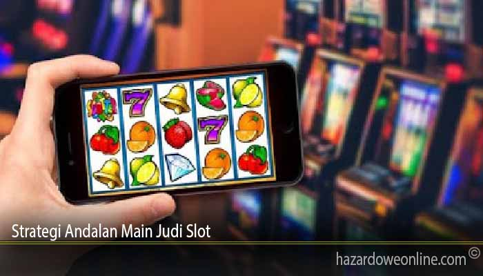 Strategi Andalan Main Judi Slot